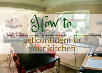 How to get confident in the kitchen